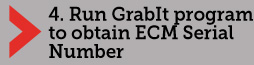 Run GrabIT program to obtain ECM Serial Number